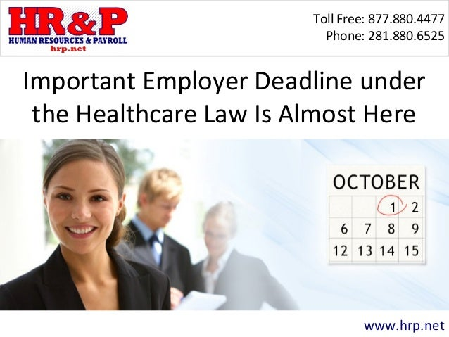 Toll Free: 877.880.4477 Phone: 281.880.6525 www.hrp.net Important Employer Deadline under the Healthcare Law Is Almost Here