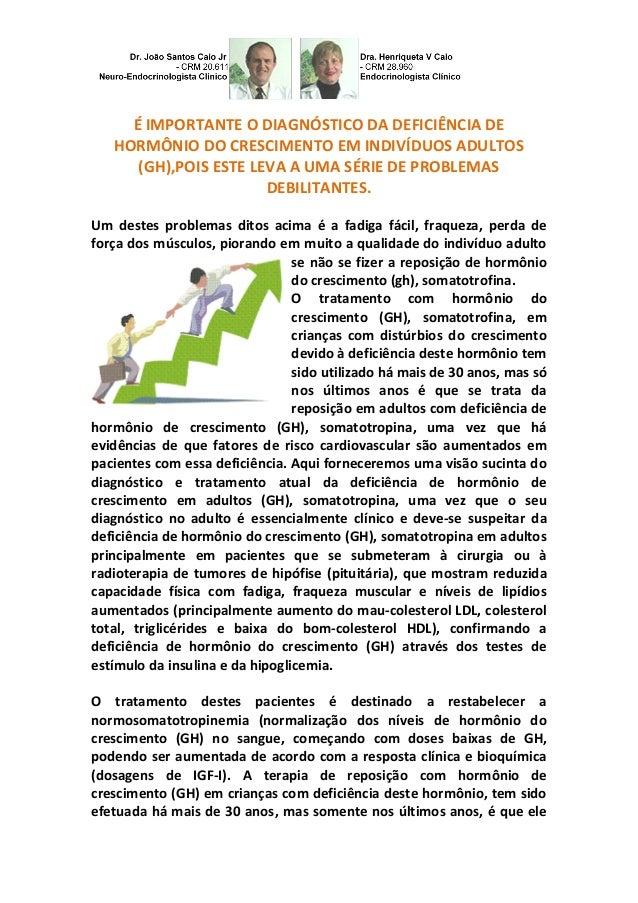 É IMPORTANTE O DIAGNÓSTICO DA DEFICIÊNCIA DE HORMÔNIO DO CRESCIMENTO EM INDIVÍDUOS ADULTOS (GH),POIS ESTE LEVA A UMA SÉRIE...