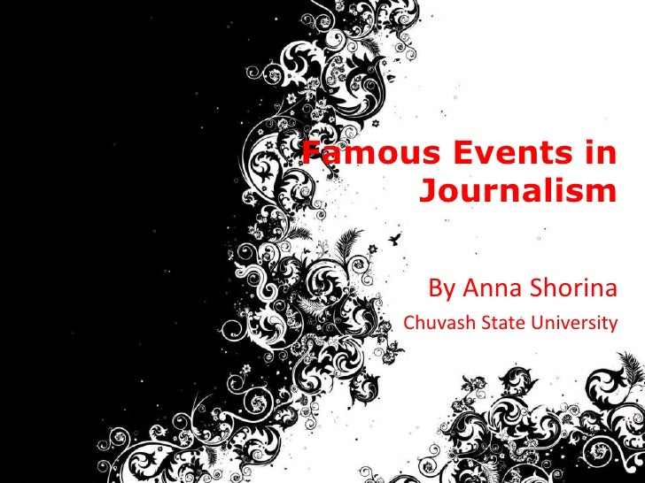 Famous Events in     Journalism       By Anna Shorina     Chuvash State University