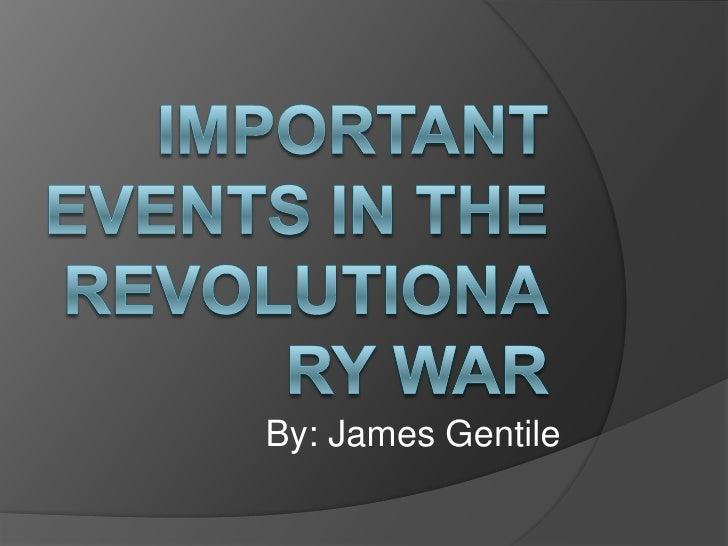 important events in the revolutionary war<br />By: James Gentile<br />