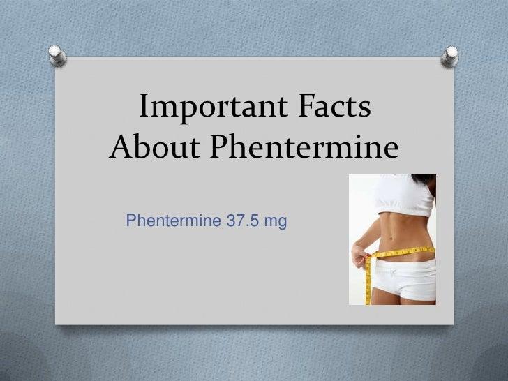 Important FactsAbout PhenterminePhentermine 37.5 mg