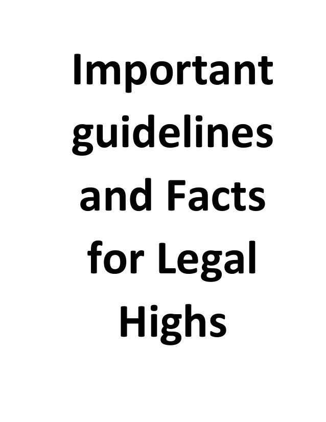Important guidelines and Facts for Legal Highs