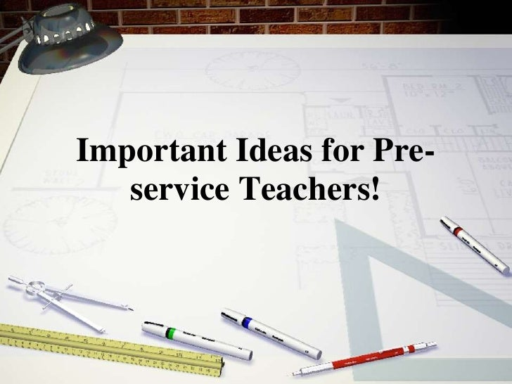 Important Ideas for Pre-service Teachers!<br />