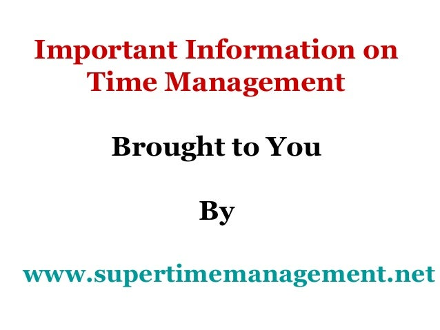 time management is an important ingredient What is time management whichever of these we use, the important thing is that time is considered from a qualitative rather than a purely quantitative viewpoint.