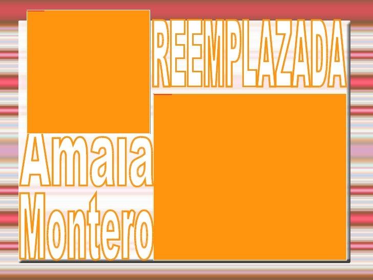 REEMPLAZADA Amaia  Montero