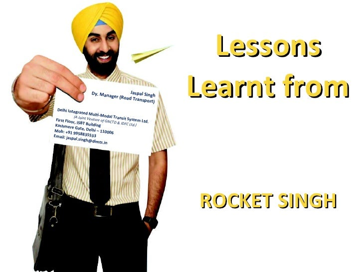 Lessons Learnt from  ROCKET SINGH Jaspal Singh Dy. Manager (Road Transport) Delhi Integrated Multi-Modal Transit System Lt...