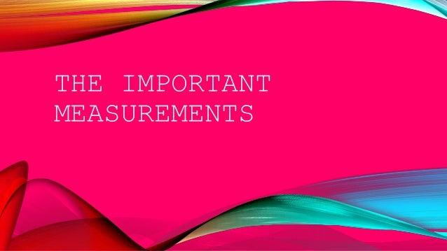 THE IMPORTANT MEASUREMENTS