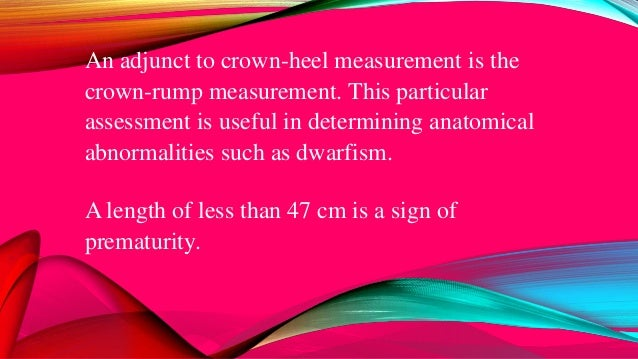 An adjunct to crown-heel measurement is the crown-rump measurement. This particular assessment is useful in determining an...