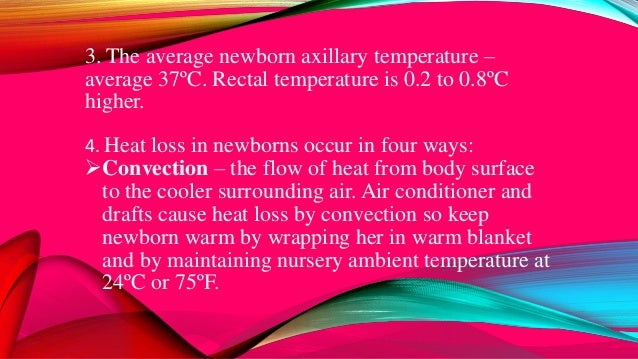 3. The average newborn axillary temperature – average 37ºC. Rectal temperature is 0.2 to 0.8ºC higher. 4. Heat loss in new...