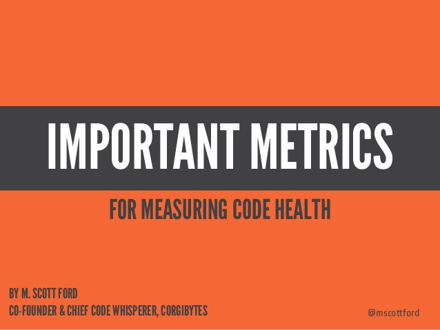 IMPORTANT METRICS @mscottford BY M. SCOTT FORD