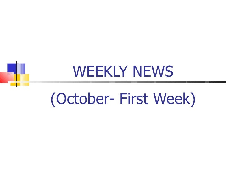 WEEKLY NEWS (October- First Week)