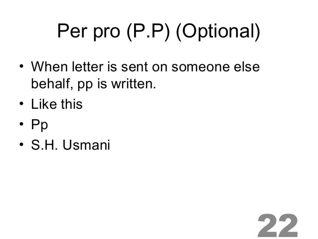 22 per pro pp optional when letter is sent on someone else behalf