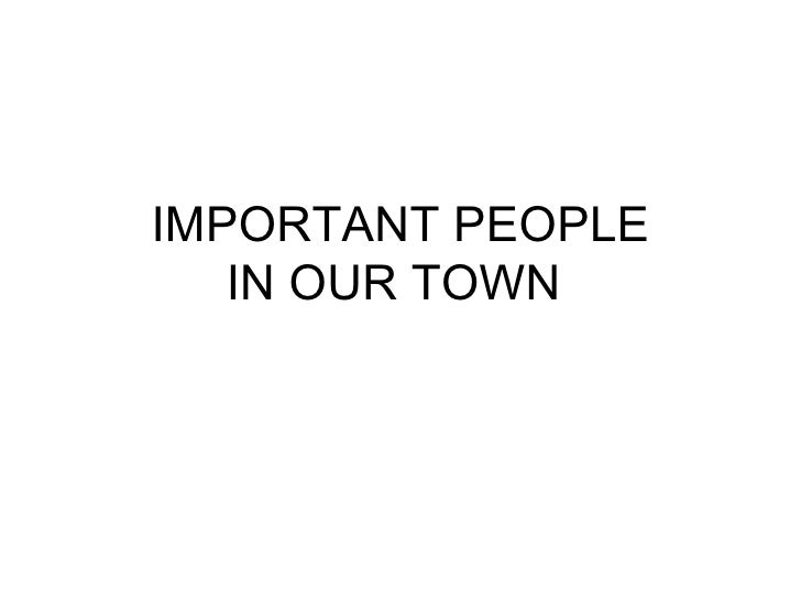 IMPORTANT PEOPLE IN OUR TOWN