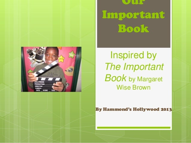 Our  Important    Book   Inspired by  The Important  Book by Margaret       Wise BrownBy Hammond's Hollywood 2013