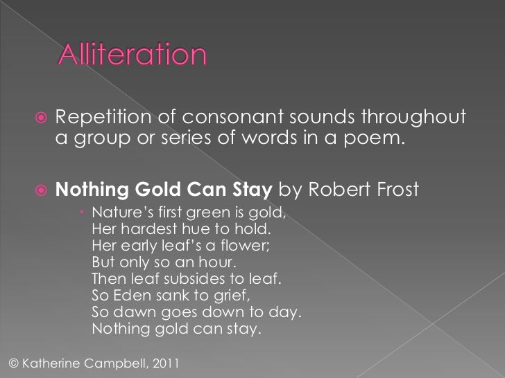 language use in nothing gold can stay This lesson will explore the meaning of robert frost's well-known 1923 poem 'nothing gold can stay,' we will analyze some of the poem's themes and explore frost's use.