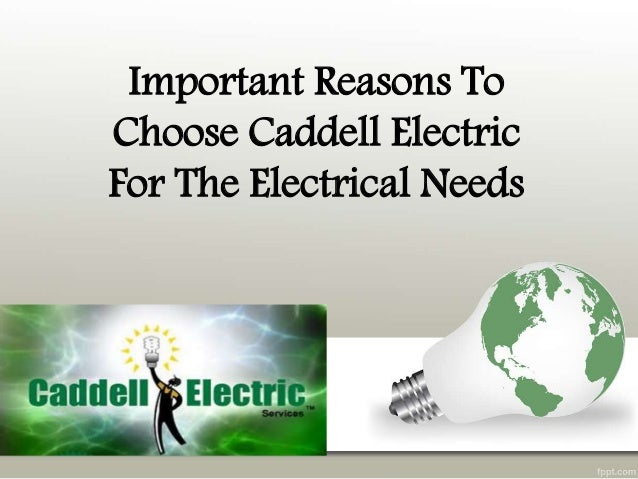 Important Reasons To Choose Caddell Electric For The