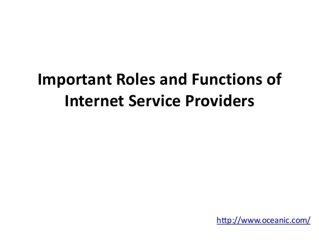 Important Roles and Functions of Internet Service Providers http://www.oceanic.com/