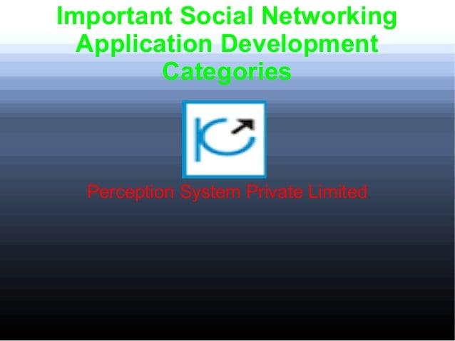 Important Social NetworkingApplication DevelopmentCategoriesPerception System Private Limited