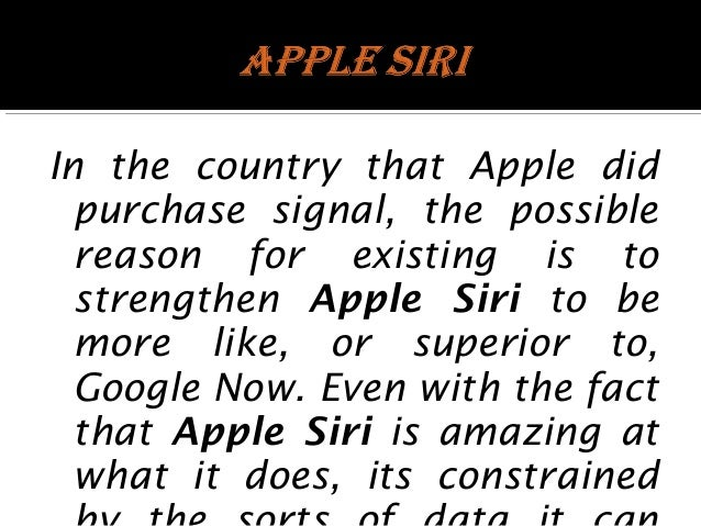 In the country that Apple did purchase signal, the possible reason for existing is to strengthen Apple Siri to be more lik...