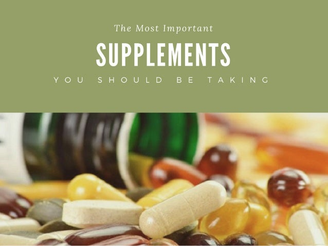 The Most Important Supplements You Should be Taking