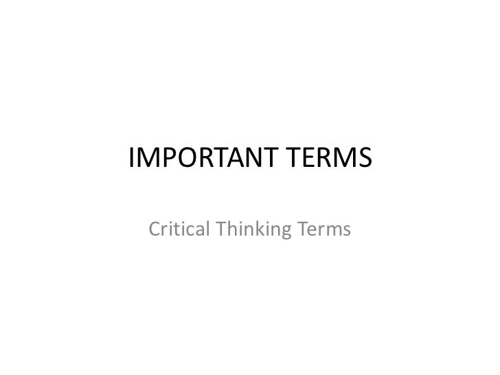 IMPORTANT TERMS<br />CriticalThinkingTerms<br />