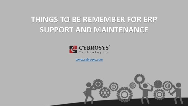 THINGS TO BE REMEMBER FOR ERP SUPPORT AND MAINTENANCE www.cybrosys.com