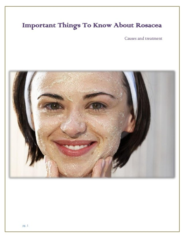 pg. 1 Important Things To Know About Rosacea Causes and treatment