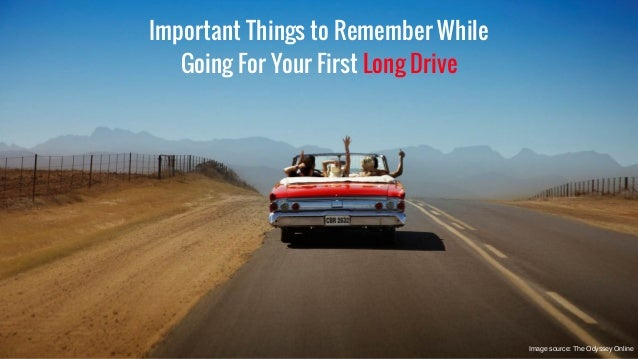 Important Things to Remember While Going For Your First Long Drive Image source: The Odyssey Online