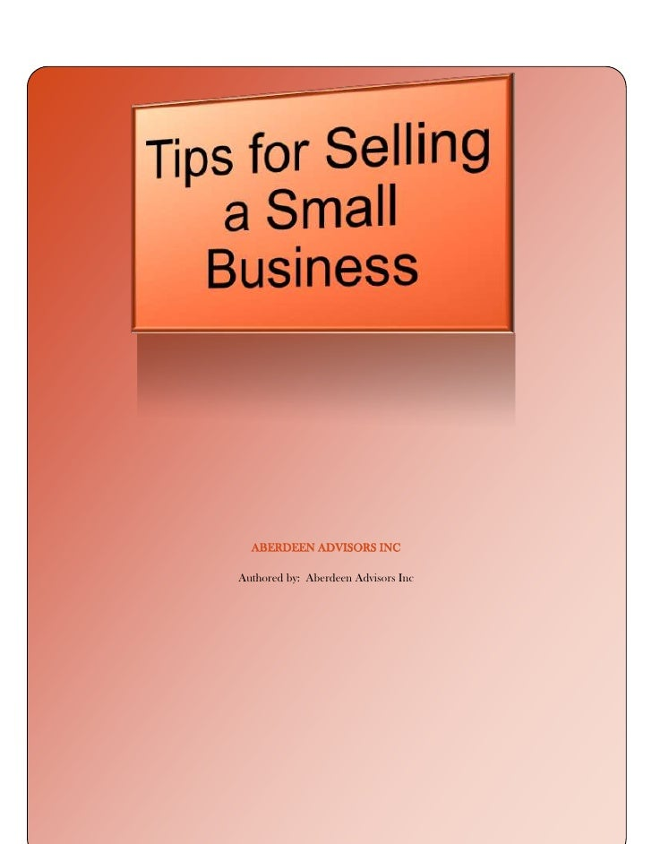 Aberdeen Advisors IncAuthored by:  Aberdeen Advisors Inc00<br />00<br />Important Tips for Selling a Small Business<br />I...