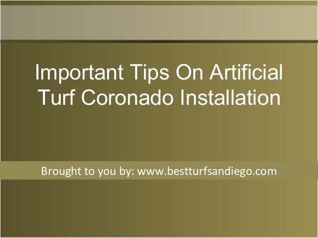 Brought to you by: www.bestturfsandiego.com Important Tips On Artificial Turf Coronado Installation