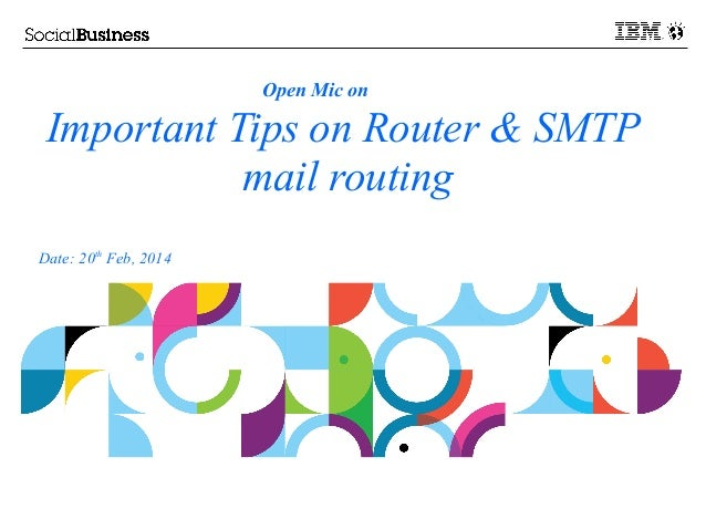 Open Mic on  Important Tips on Router & SMTP mail routing Date: 20th Feb, 2014