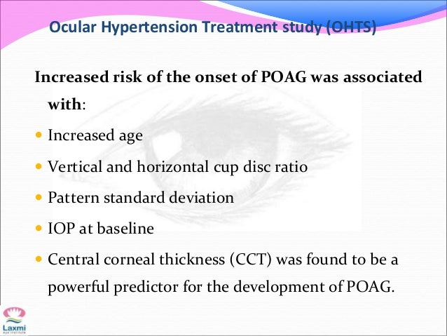 Ocular Hypertension Treatment study (OHTS) Increased risk of the onset of POAG was associated with:  Increased age  Vert...