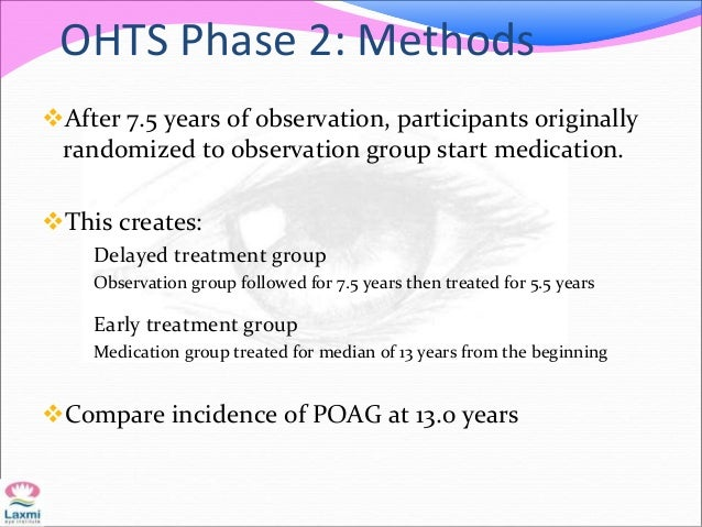 OHTS Phase 2: Methods After 7.5 years of observation, participants originally randomized to observation group start medic...