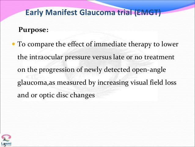 Early Manifest Glaucoma trial (EMGT) Purpose:  To compare the effect of immediate therapy to lower the intraocular pressu...
