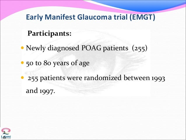 Early Manifest Glaucoma trial (EMGT) Participants:  Newly diagnosed POAG patients (255)  50 to 80 years of age  255 pat...