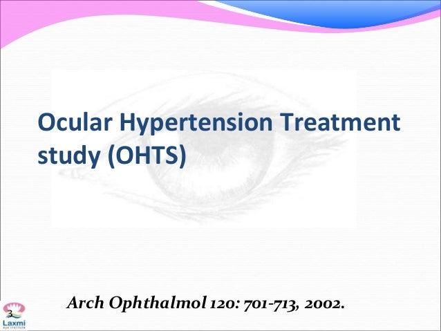 Ocular Hypertension Treatment study (OHTS) 3 Arch Ophthalmol 120: 701-713, 2002.