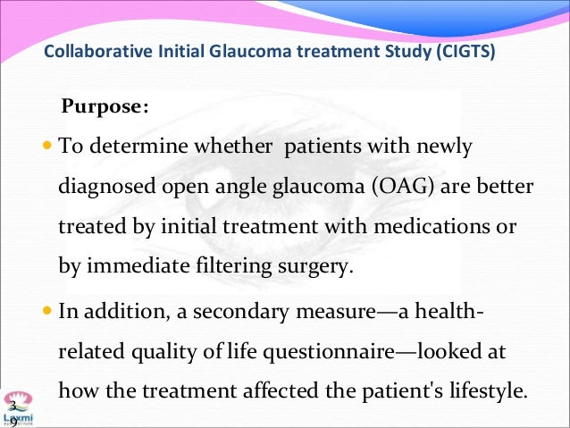 Collaborative Initial Glaucoma treatment Study (CIGTS) Purpose:  To determine whether patients with newly diagnosed open ...