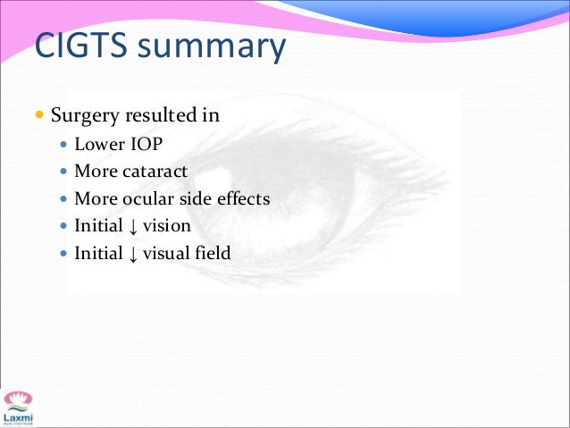 CIGTS summary  Surgery resulted in  Lower IOP  More cataract  More ocular side effects  Initial ↓ vision  Initial ↓ ...