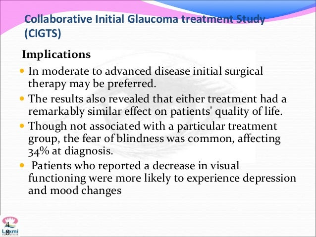 Collaborative Initial Glaucoma treatment Study (CIGTS) Implications  In moderate to advanced disease initial surgical the...