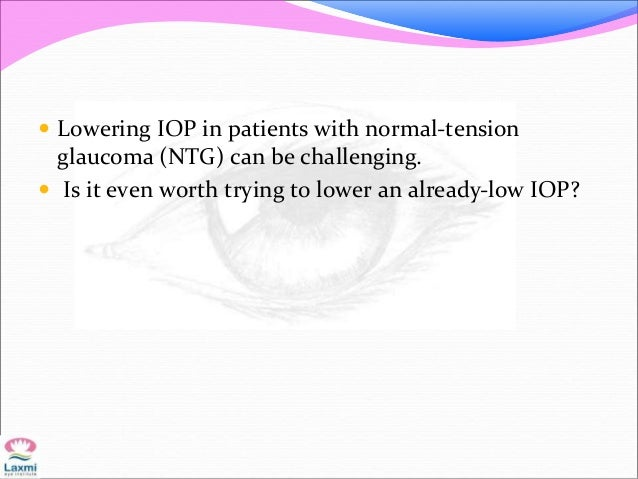  Lowering IOP in patients with normal-tension glaucoma (NTG) can be challenging.  Is it even worth trying to lower an al...