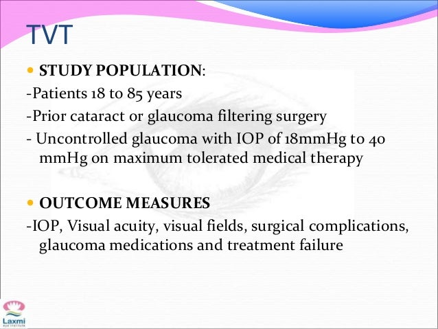 TVT  STUDY POPULATION: -Patients 18 to 85 years -Prior cataract or glaucoma filtering surgery - Uncontrolled glaucoma wit...