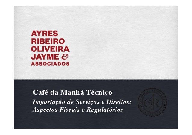 Café da Manhã TécnicoImportação de Serviços e Direitos:Aspectos Fiscais e Regulatórios
