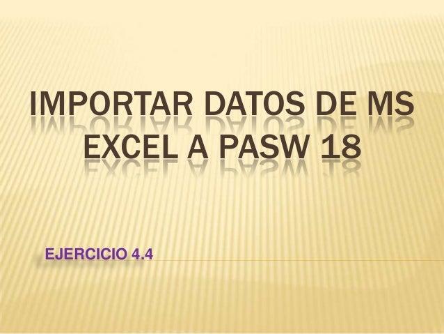 IMPORTAR DATOS DE MSEXCEL A PASW 18EJERCICIO 4.4