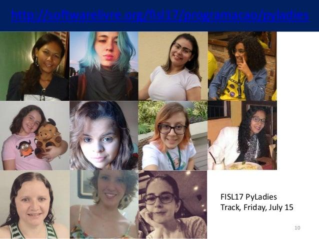 http://softwarelivre.org/fisl17/programacao/pyladies FISL17 PyLadies Track, Friday, July 15 10