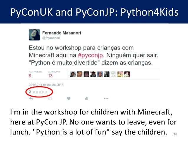 PyConUK and PyConJP: Python4Kids I'm in the workshop for children with Minecraft, here at PyCon JP. No one wants to leave,...