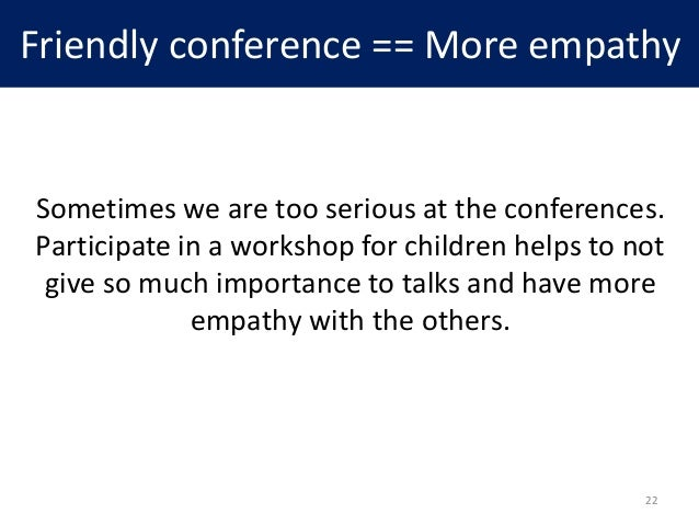 Friendly conference == More empathy Sometimes we are too serious at the conferences. Participate in a workshop for childre...