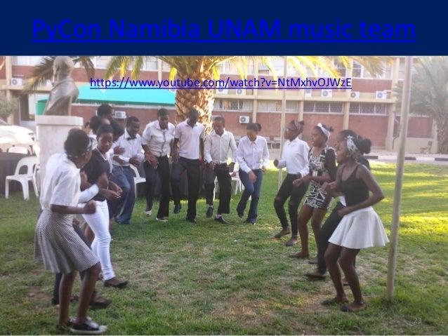 PyCon Namibia UNAM music team https://www.youtube.com/watch?v=NtMxhvOJWzE 23