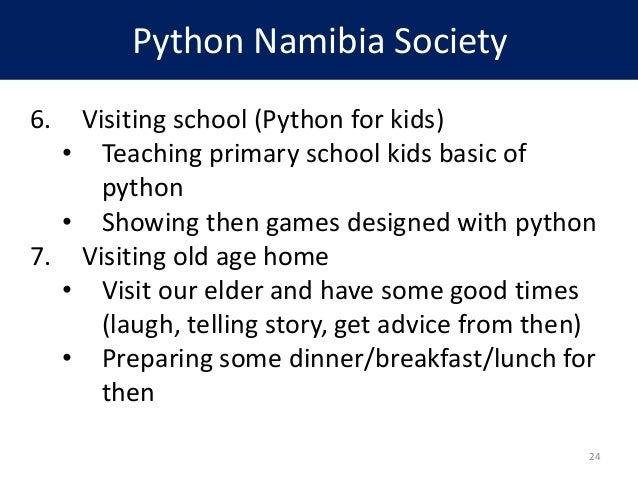 Python Namibia Society 6. Visiting school (Python for kids) • Teaching primary school kids basic of python • Showing then ...