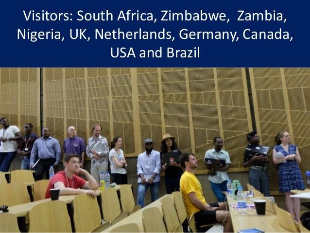 Visitors: South Africa, Zimbabwe, Zambia, Nigeria, UK, Netherlands, Germany, Canada, USA and Brazil 26