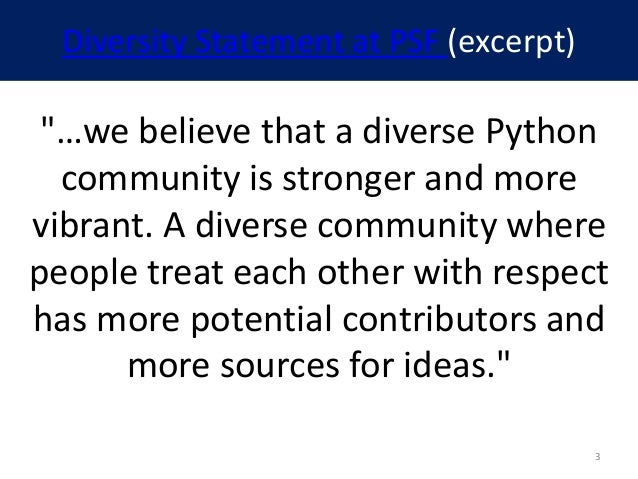 """Diversity Statement at PSF (excerpt) """"…we believe that a diverse Python community is stronger and more vibrant. A diverse ..."""